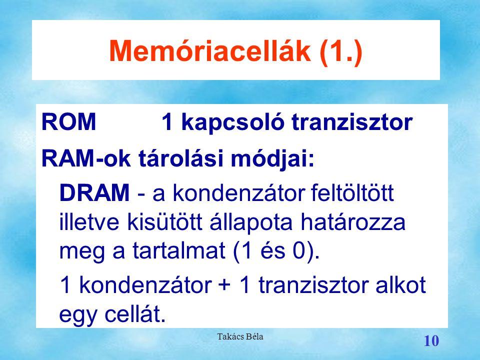 Memóriacellák (1.) ROM 1 kapcsoló tranzisztor RAM-ok tárolási módjai: