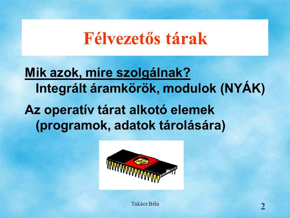 Félvezetős tárak Mik azok, mire szolgálnak Integrált áramkörök, modulok (NYÁK) Az operatív tárat alkotó elemek (programok, adatok tárolására)