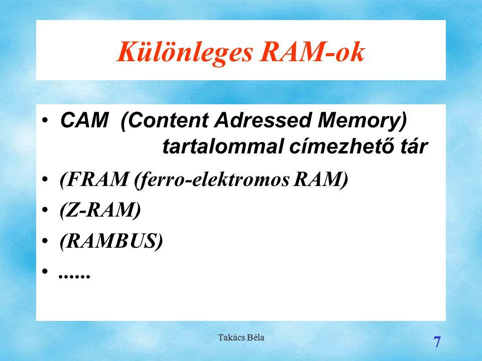 Különleges RAM-ok CAM (Content Adressed Memory) tartalommal címezhető tár. (FRAM (ferro-elektromos RAM)