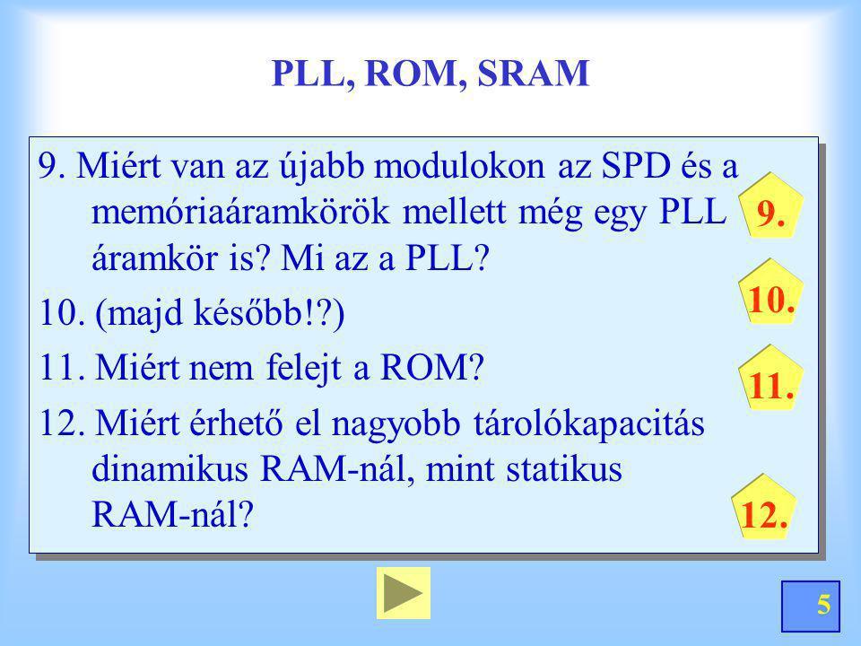 PLL, ROM, SRAM 9. Miért van az újabb modulokon az SPD és a memóriaáramkörök mellett még egy PLL áramkör is Mi az a PLL