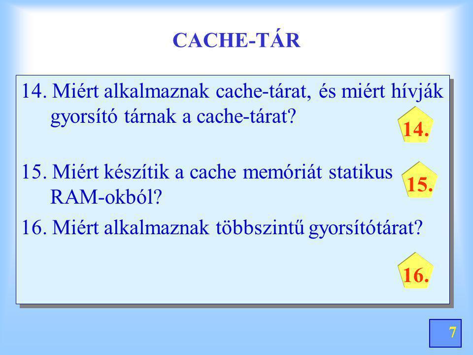 CACHE-TÁR 14. Miért alkalmaznak cache-tárat, és miért hívják gyorsító tárnak a cache-tárat 15. Miért készítik a cache memóriát statikus RAM-okból