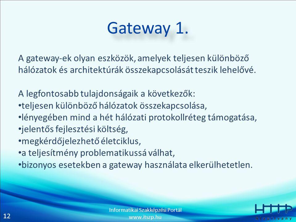 Gateway 1. A gateway-ek olyan eszközök, amelyek teljesen különböző hálózatok és architektúrák összekapcsolását teszik lehelővé.