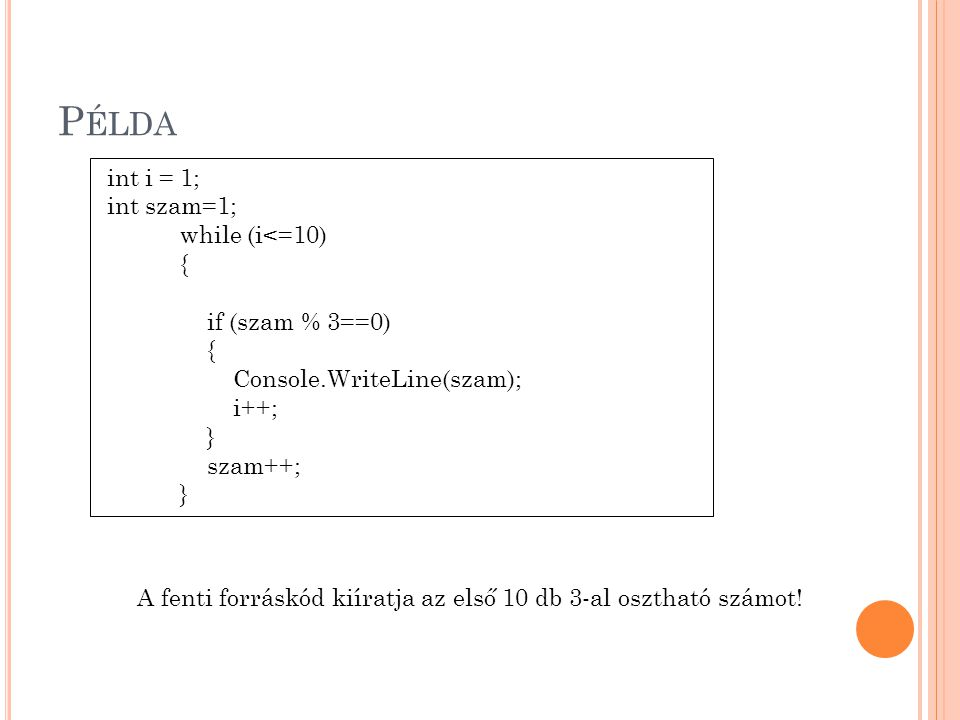 Példa int i = 1; int szam=1; while (i<=10) { if (szam % 3==0)
