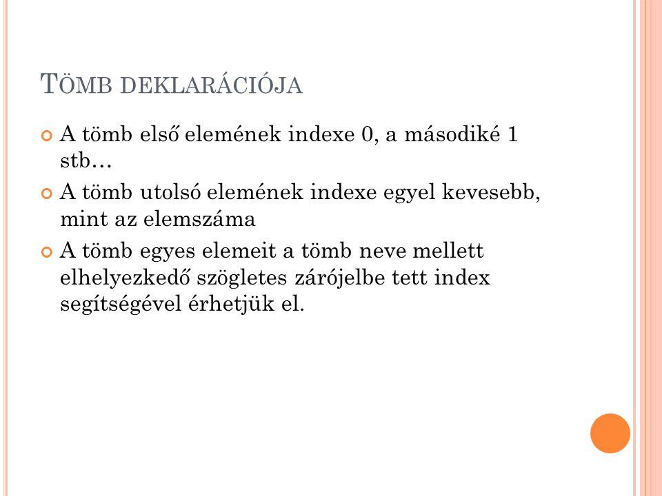 Tömb deklarációja A tömb első elemének indexe 0, a másodiké 1 stb…