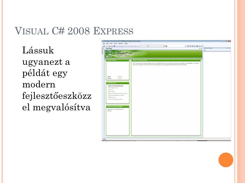 Visual C# 2008 Express Lássuk ugyanezt a példát egy modern fejlesztőeszközz el megvalósítva