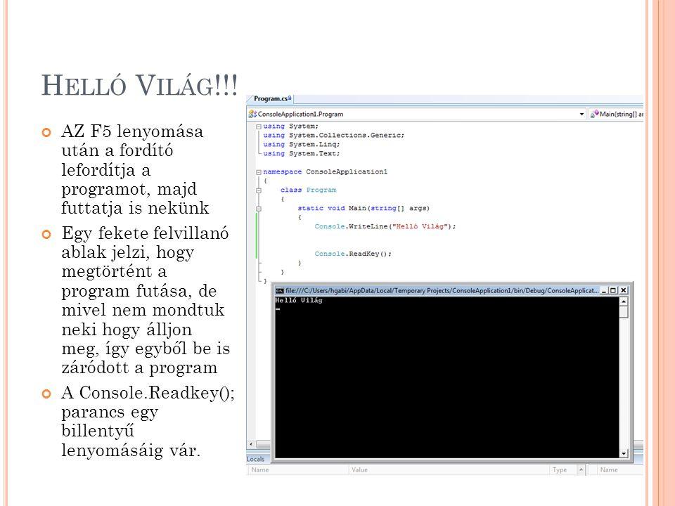 Helló Világ!!! AZ F5 lenyomása után a fordító lefordítja a programot, majd futtatja is nekünk.