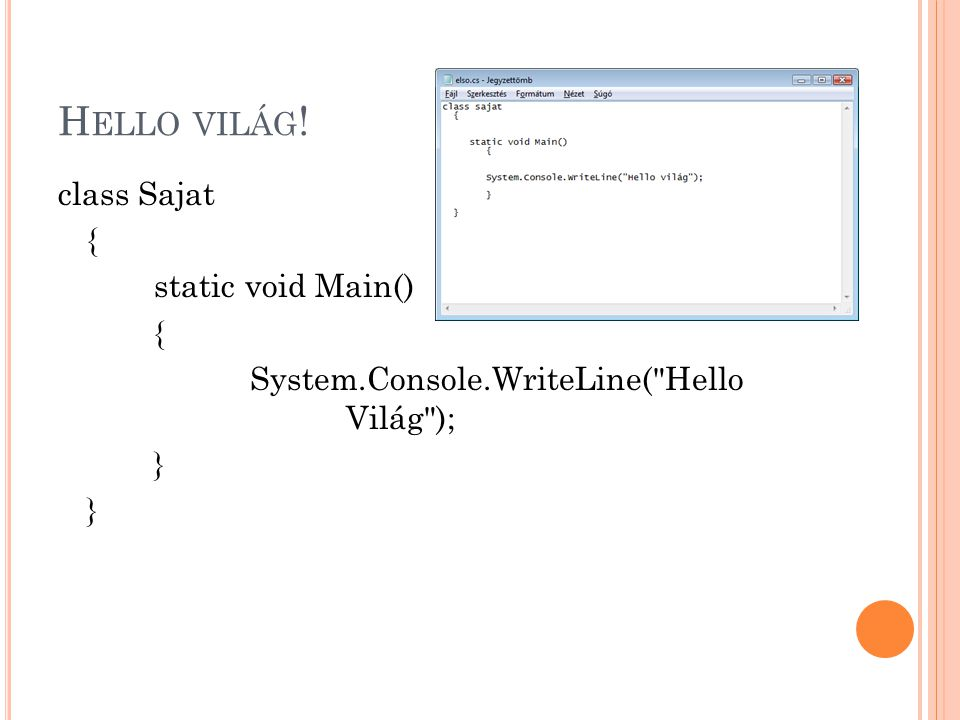 Hello világ! class Sajat { static void Main() System.Console.WriteLine( Hello Világ ); }