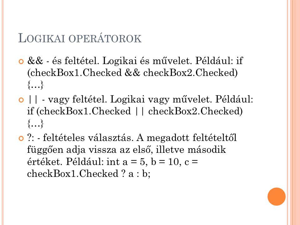 Logikai operátorok && - és feltétel. Logikai és művelet. Például: if (checkBox1.Checked && checkBox2.Checked) {…}