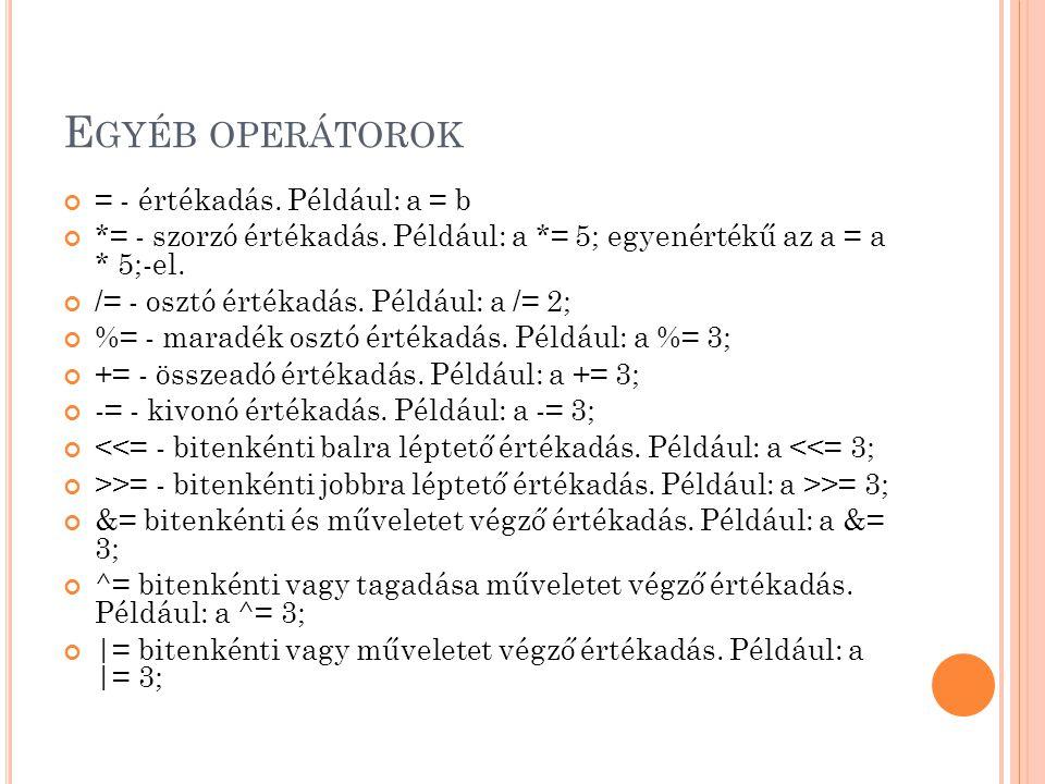 Egyéb operátorok = - értékadás. Például: a = b