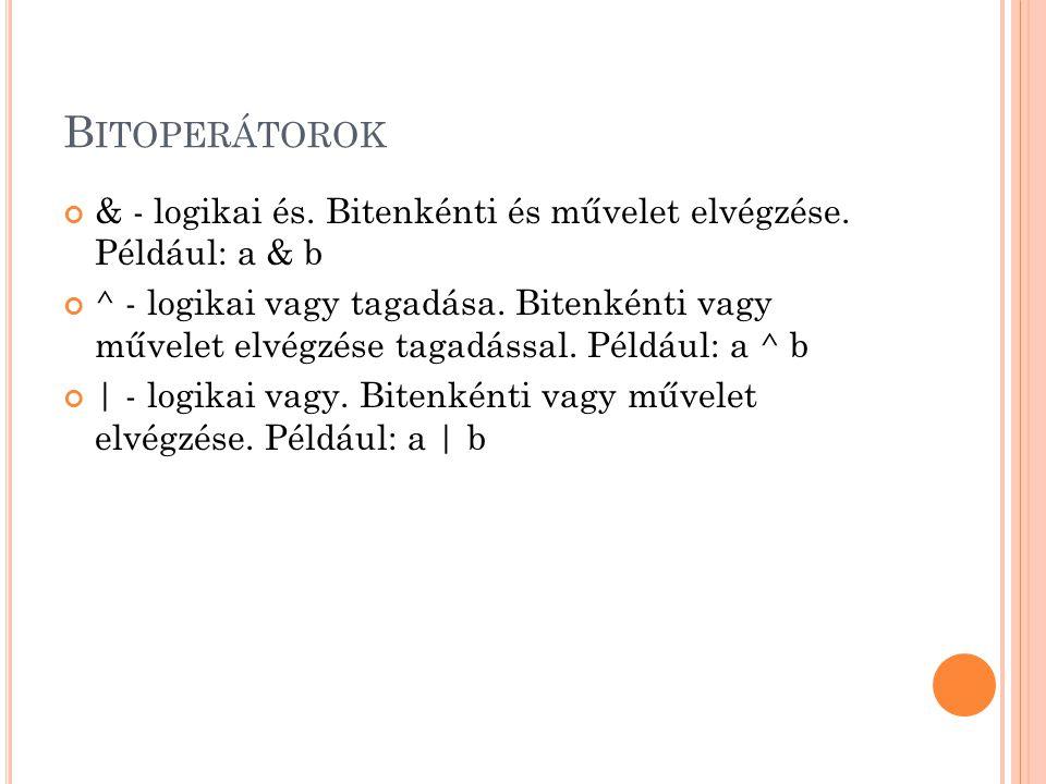 Bitoperátorok & - logikai és. Bitenkénti és művelet elvégzése. Például: a & b.
