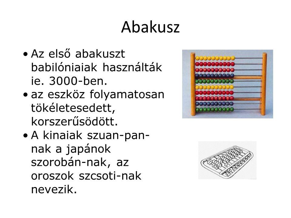 Abakusz Az első abakuszt babilóniaiak használták ie. 3000-ben.