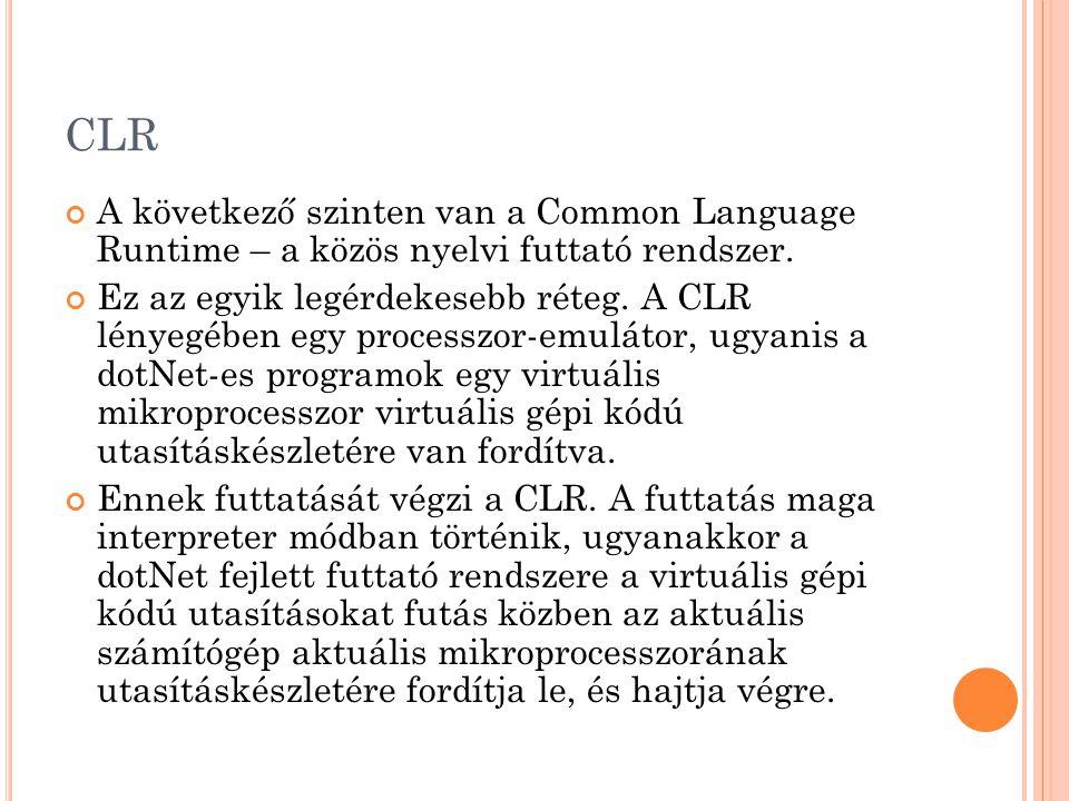 CLR A következő szinten van a Common Language Runtime – a közös nyelvi futtató rendszer.