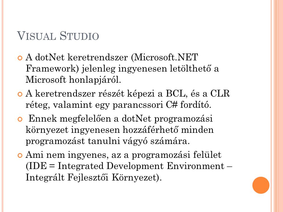 Visual Studio A dotNet keretrendszer (Microsoft.NET Framework) jelenleg ingyenesen letölthető a Microsoft honlapjáról.