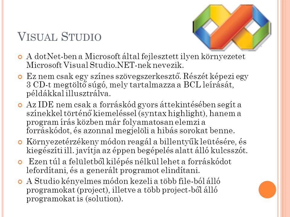 Visual Studio A dotNet-ben a Microsoft által fejlesztett ilyen környezetet Microsoft Visual Studio.NET-nek nevezik.