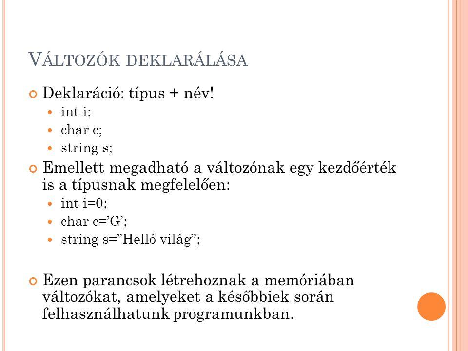 Változók deklarálása Deklaráció: típus + név!