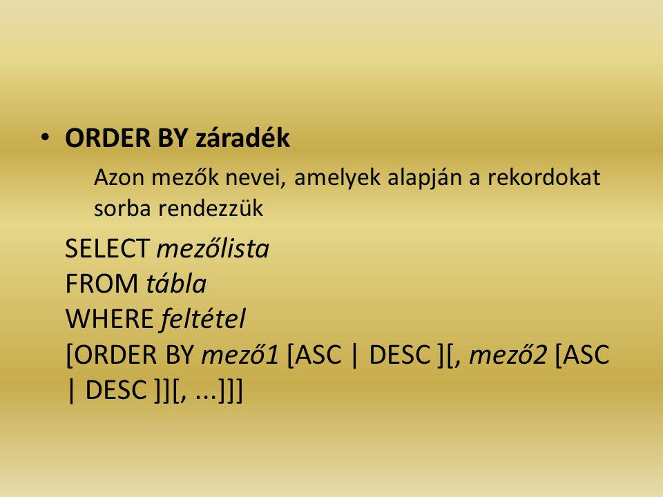 ORDER BY záradék Azon mezők nevei, amelyek alapján a rekordokat sorba rendezzük.