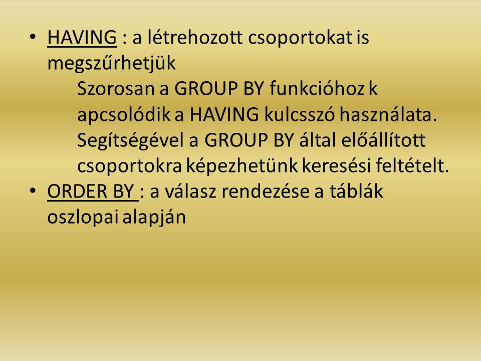 HAVING : a létrehozott csoportokat is megszűrhetjük
