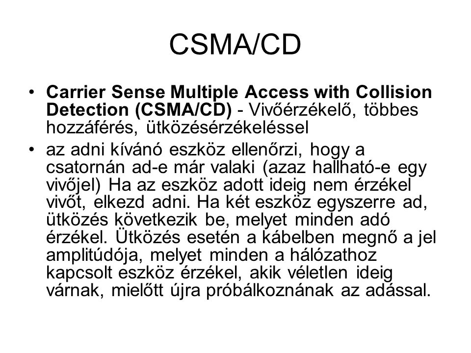 CSMA/CD Carrier Sense Multiple Access with Collision Detection (CSMA/CD) - Vivőérzékelő, többes hozzáférés, ütközésérzékeléssel.