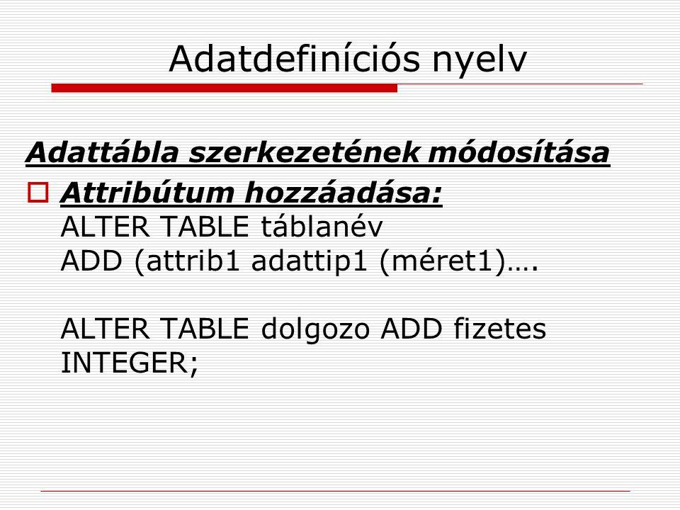 Adatdefiníciós nyelv Adattábla szerkezetének módosítása