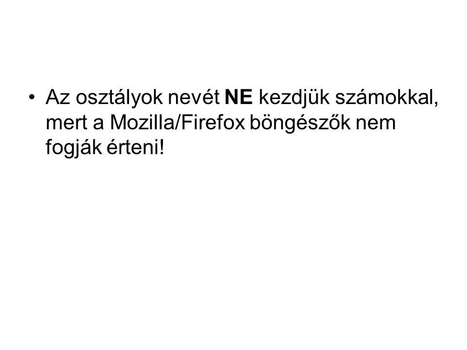 Az osztályok nevét NE kezdjük számokkal, mert a Mozilla/Firefox böngészők nem fogják érteni!
