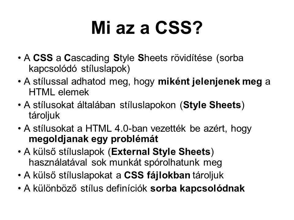 Mi az a CSS • A CSS a Cascading Style Sheets rövidítése (sorba kapcsolódó stíluslapok)