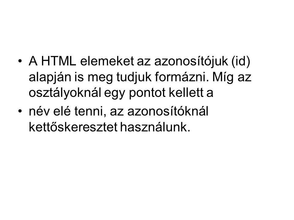 A HTML elemeket az azonosítójuk (id) alapján is meg tudjuk formázni