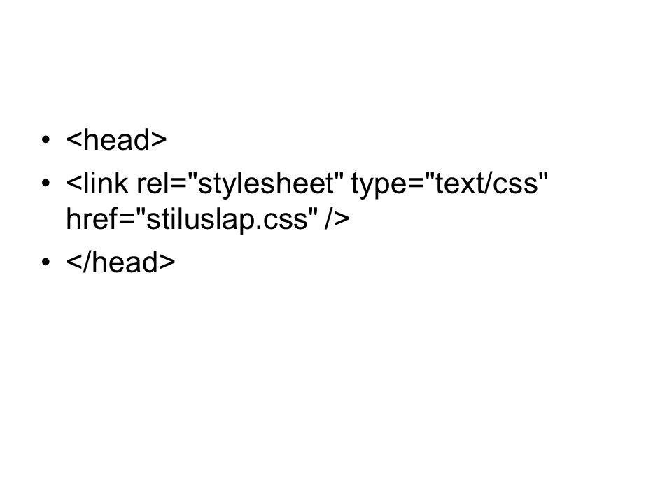 <head> <link rel= stylesheet type= text/css href= stiluslap.css /> </head>