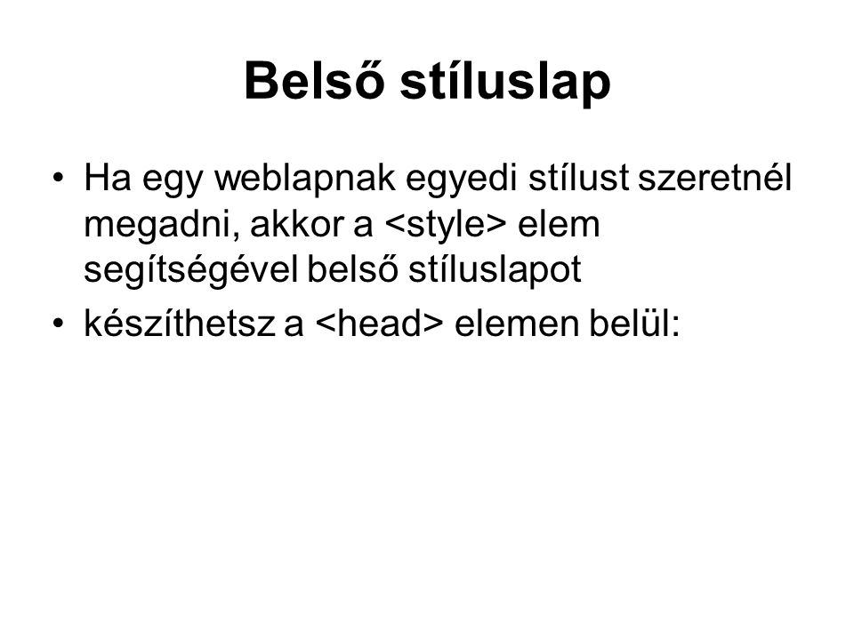 Belső stíluslap Ha egy weblapnak egyedi stílust szeretnél megadni, akkor a <style> elem segítségével belső stíluslapot.