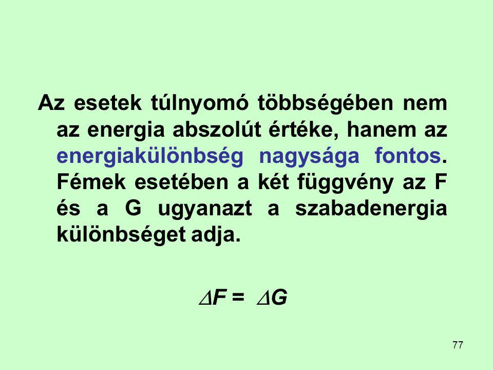 Az esetek túlnyomó többségében nem az energia abszolút értéke, hanem az energiakülönbség nagysága fontos. Fémek esetében a két függvény az F és a G ugyanazt a szabadenergia különbséget adja.