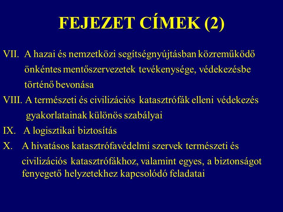 FEJEZET CÍMEK (2) VII. A hazai és nemzetközi segítségnyújtásban közreműködő. önkéntes mentőszervezetek tevékenysége, védekezésbe.