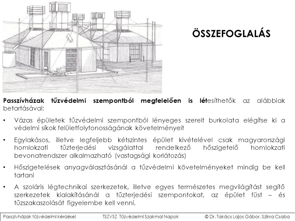 ÖSSZEFOGLALÁS Passzívházak tűzvédelmi szempontból megfelelően is létesíthetők az alábbiak betartásával: