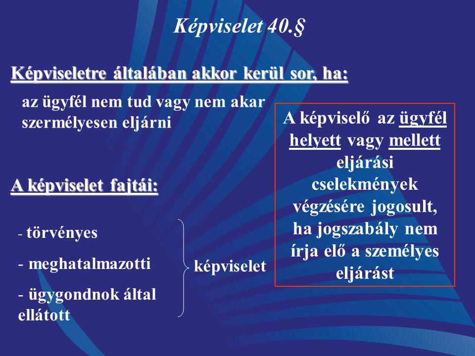 Képviselet 40.§ Képviseletre általában akkor kerül sor, ha: