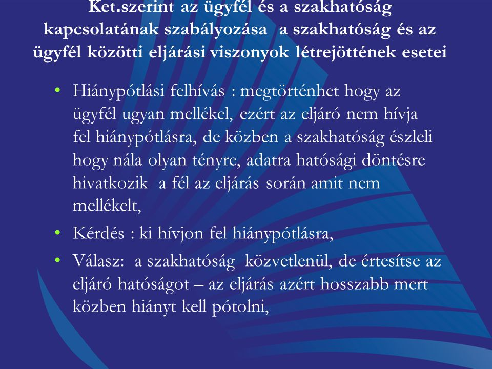 Ket.szerint az ügyfél és a szakhatóság kapcsolatának szabályozása a szakhatóság és az ügyfél közötti eljárási viszonyok létrejöttének esetei