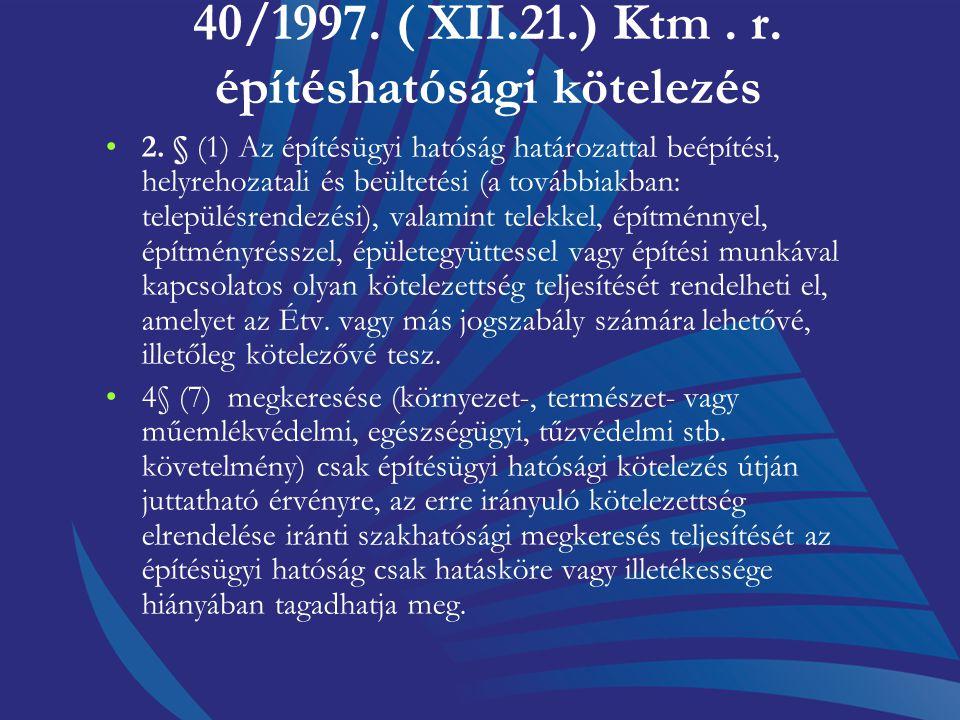 40/1997. ( XII.21.) Ktm . r. építéshatósági kötelezés