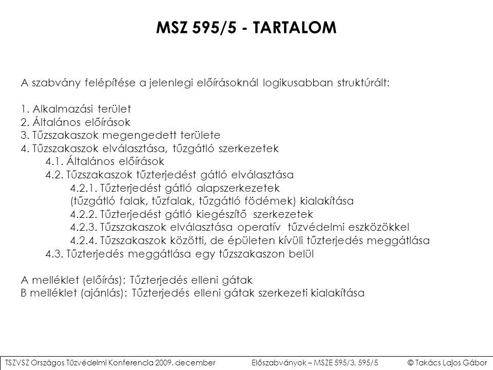 MSZ 595/5 - TARTALOM A szabvány felépítése a jelenlegi előírásoknál logikusabban struktúrált: 1. Alkalmazási terület.