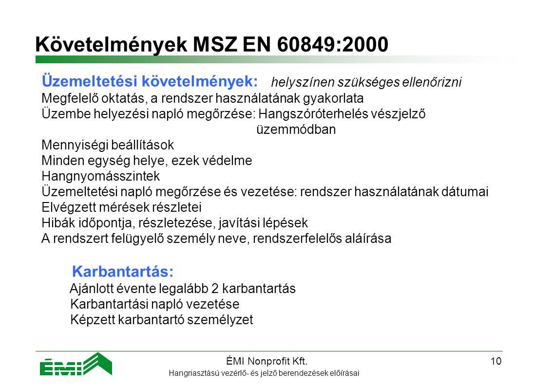Követelmények MSZ EN 60849:2000 Üzemeltetési követelmények: helyszínen szükséges ellenőrizni.