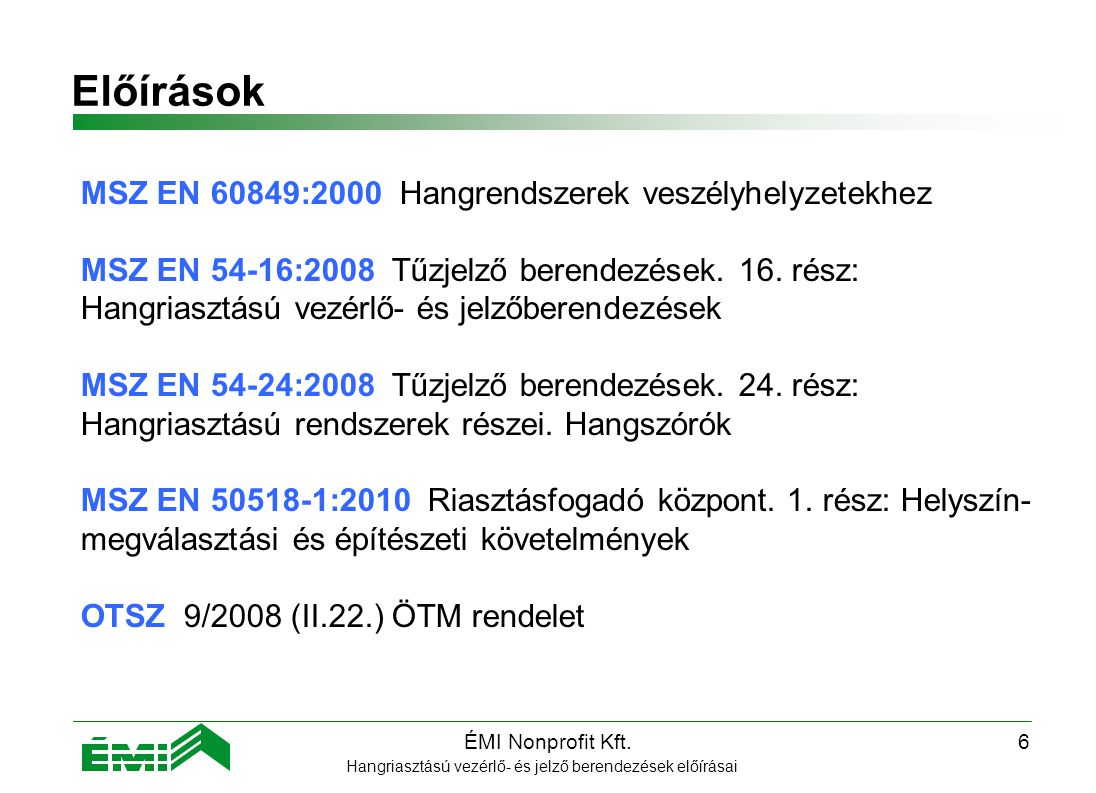Előírások MSZ EN 60849:2000 Hangrendszerek veszélyhelyzetekhez