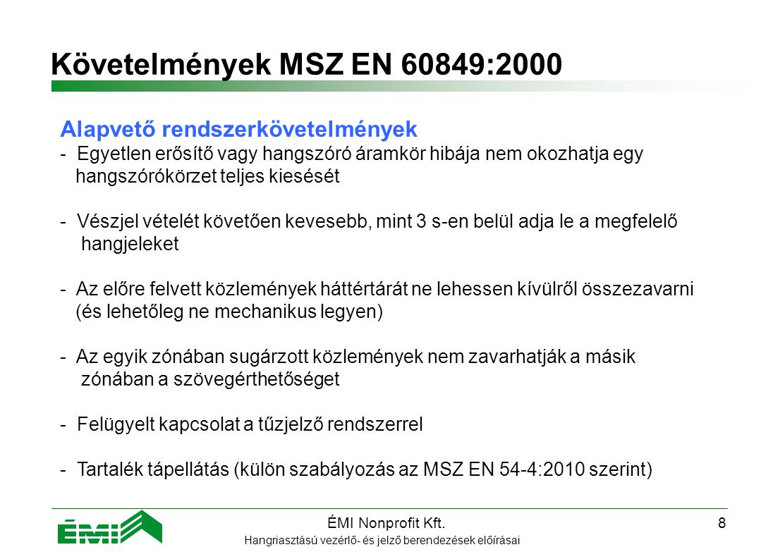 Követelmények MSZ EN 60849:2000 Alapvető rendszerkövetelmények