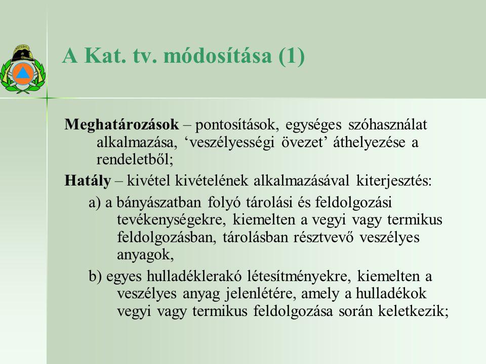 A Kat. tv. módosítása (1) Meghatározások – pontosítások, egységes szóhasználat alkalmazása, 'veszélyességi övezet' áthelyezése a rendeletből;