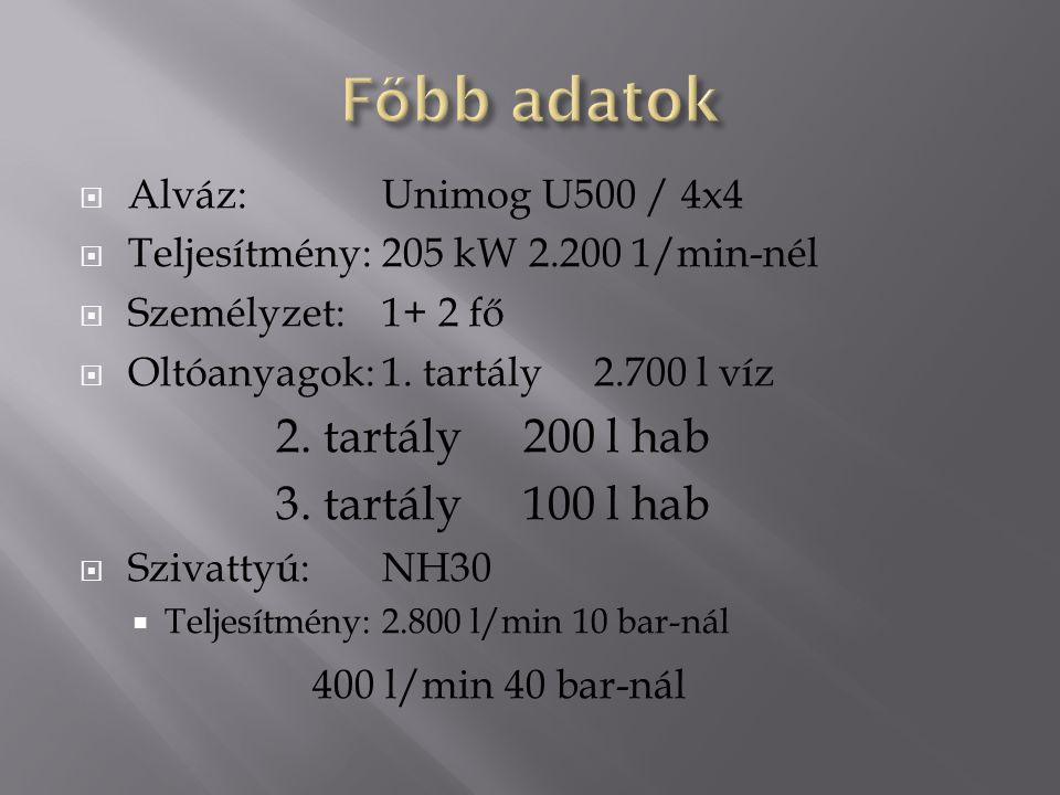 Főbb adatok 3. tartály 100 l hab Alváz: Unimog U500 / 4x4