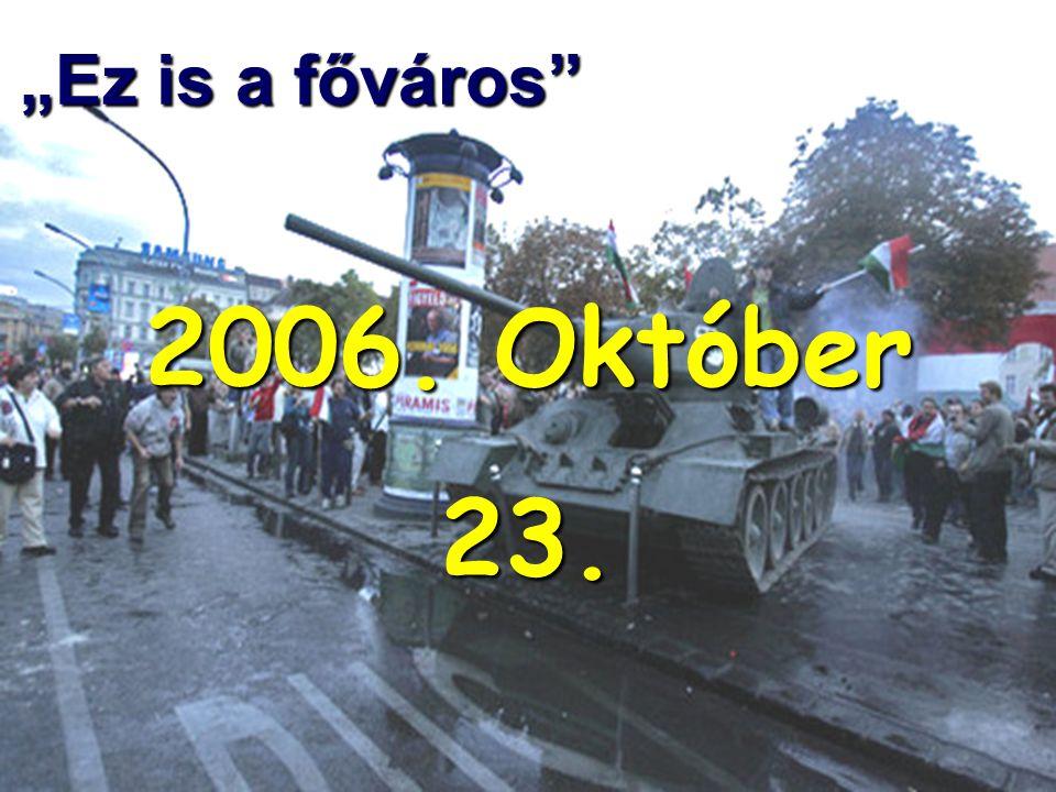 """""""Ez is a főváros 2006. Október 23."""