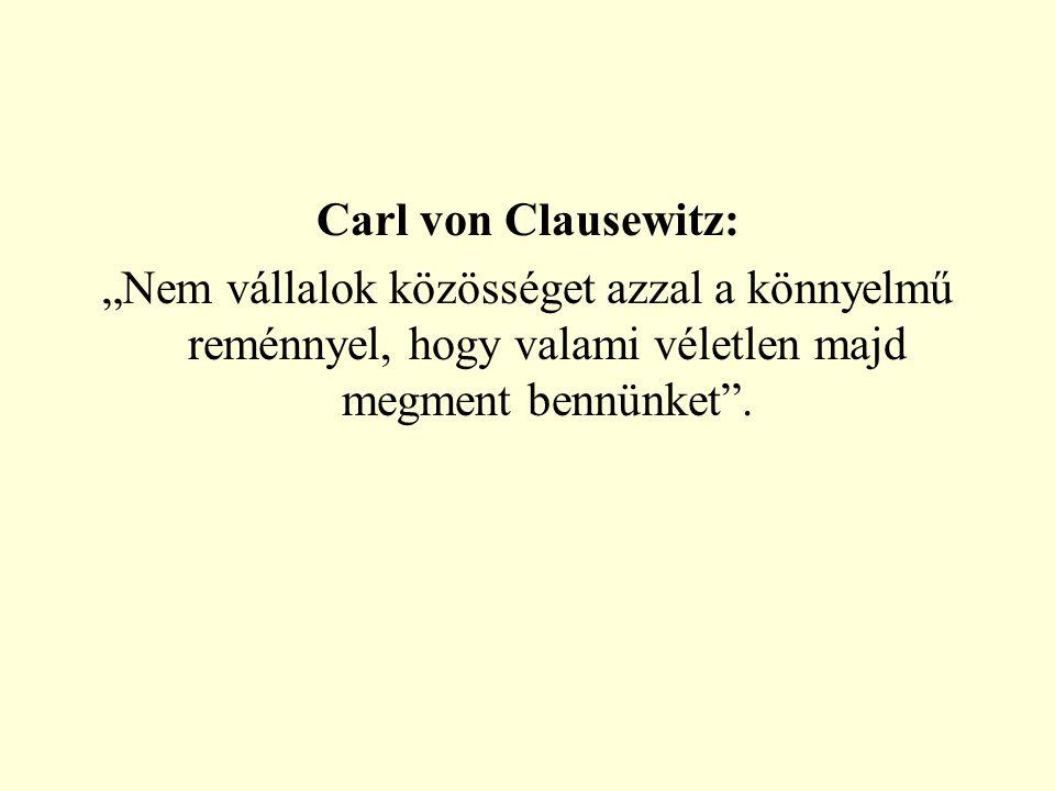 """Carl von Clausewitz: """"Nem vállalok közösséget azzal a könnyelmű reménnyel, hogy valami véletlen majd megment bennünket ."""