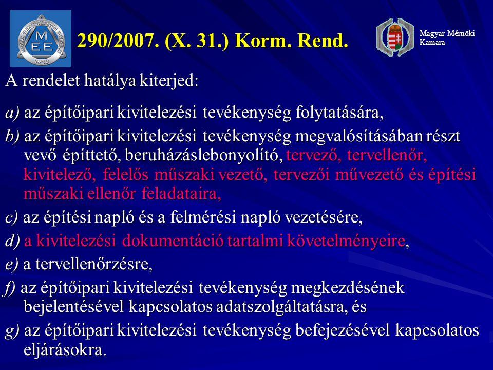 290/2007. (X. 31.) Korm. Rend. A rendelet hatálya kiterjed: