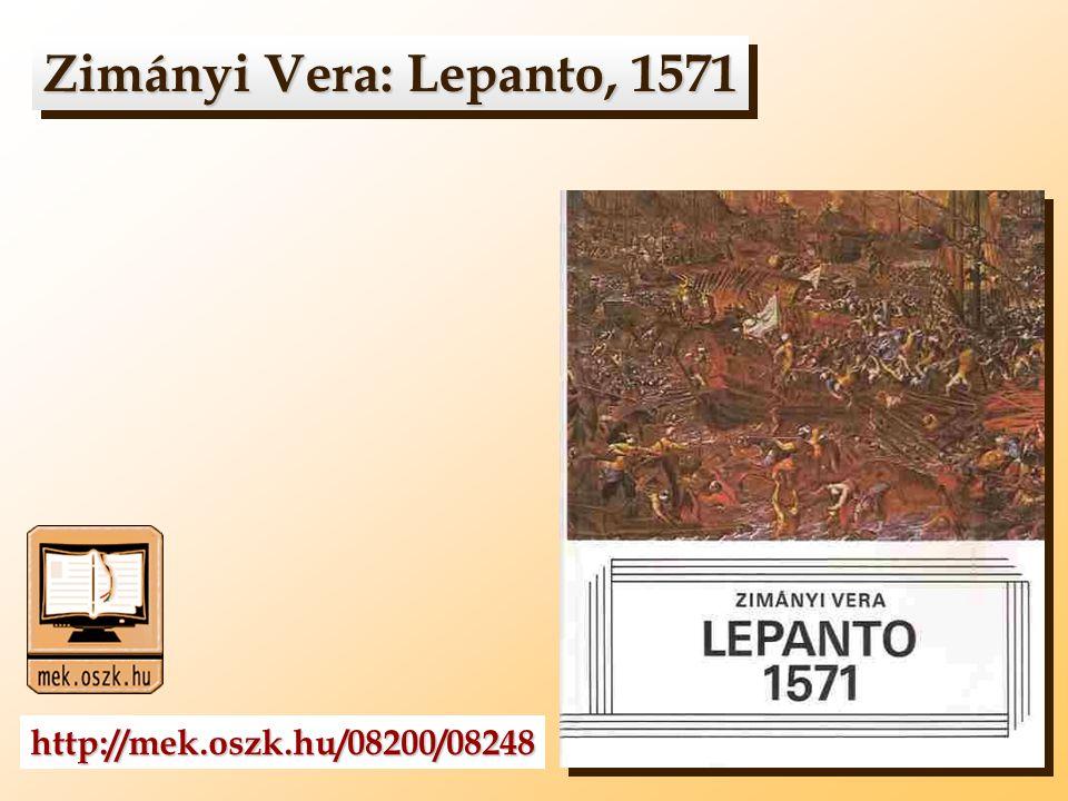 Zimányi Vera: Lepanto, 1571 http://mek.oszk.hu/08200/08248