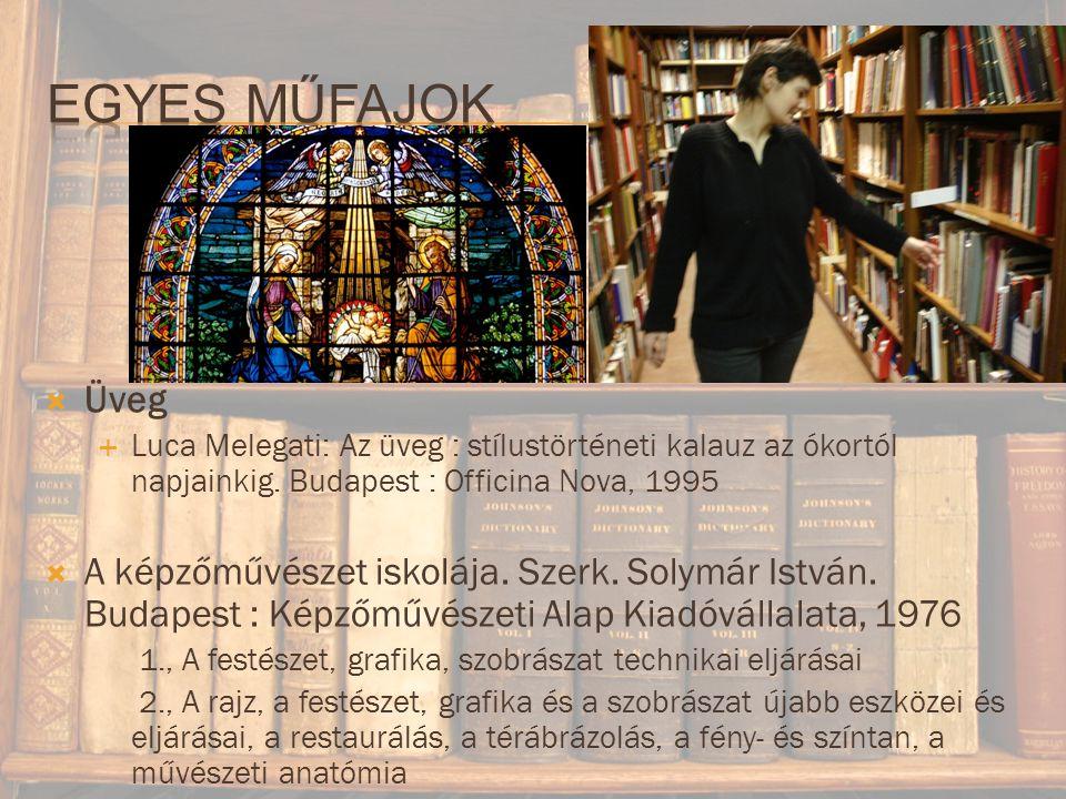 Egyes műfajok Üveg. Luca Melegati: Az üveg : stílustörténeti kalauz az ókortól napjainkig. Budapest : Officina Nova, 1995.