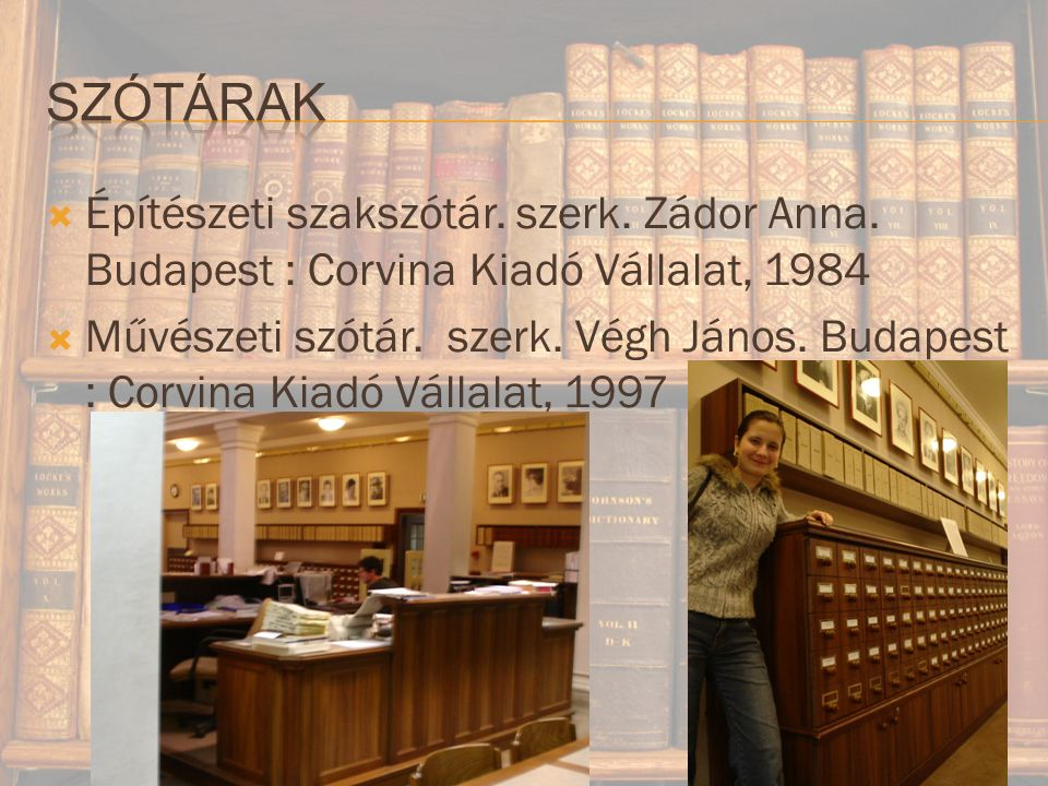 Szótárak Építészeti szakszótár. szerk. Zádor Anna. Budapest : Corvina Kiadó Vállalat, 1984.