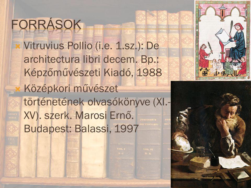 Források Vitruvius Pollio (i.e. 1.sz.): De architectura libri decem. Bp.: Képzőművészeti Kiadó, 1988.