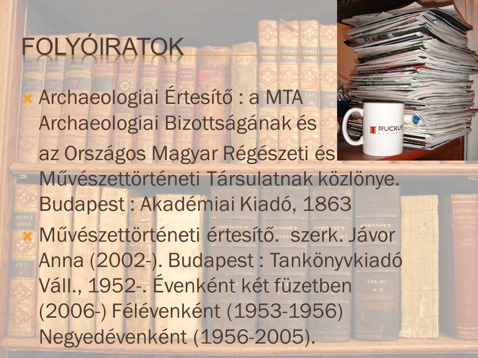 Folyóiratok Archaeologiai Értesítő : a MTA Archaeologiai Bizottságának és.