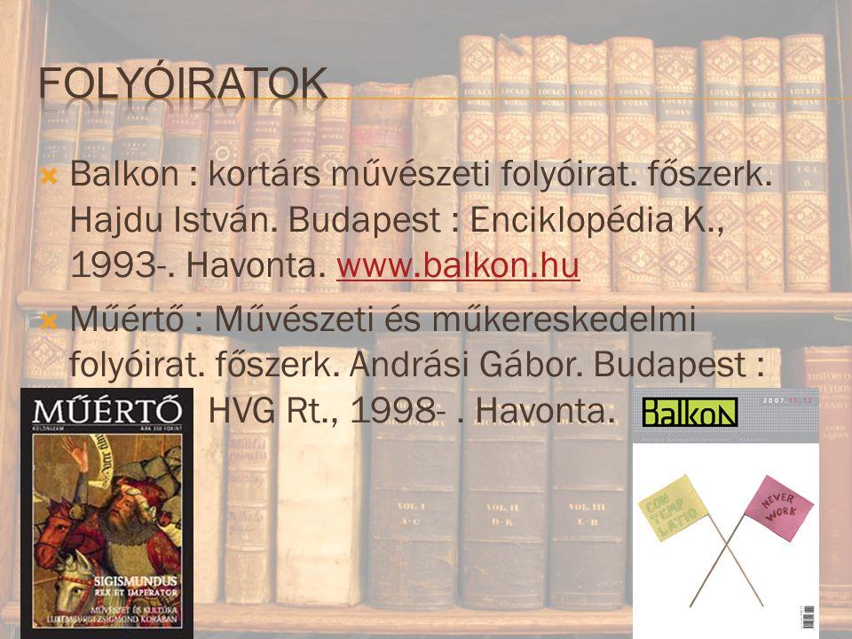 Folyóiratok Balkon : kortárs művészeti folyóirat. főszerk. Hajdu István. Budapest : Enciklopédia K., 1993-. Havonta. www.balkon.hu.
