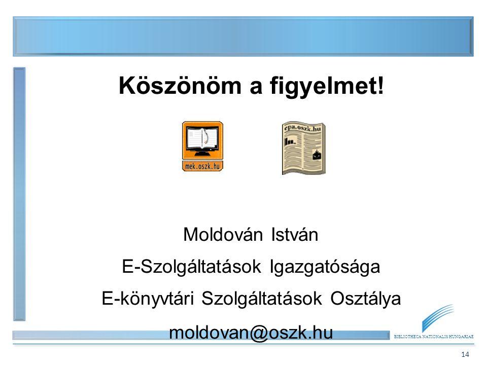 Köszönöm a figyelmet! Moldován István E-Szolgáltatások Igazgatósága